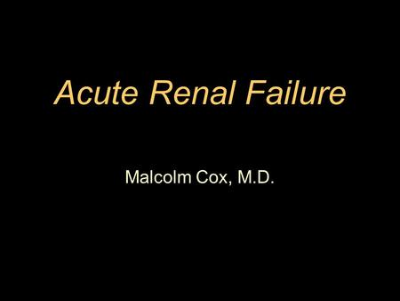 Acute Renal Failure Malcolm Cox, M.D.. Acute Renal Failure Definition Acute decrement in GFR May heal partially or completely or progress to more severe.