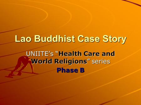 "Lao Buddhist Case Story UNIITE's ""Health Care and World Religions"" series Phase B."