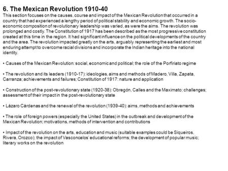 6. The Mexican Revolution 1910 ‑ 40 This section focuses on the causes, course and impact of the Mexican Revolution that occurred in a country that had.