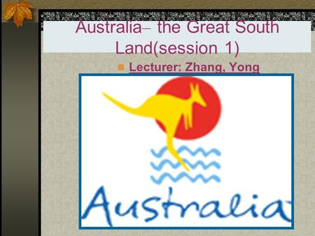 Australia– the Great South Land(session 1)