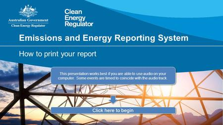 Emissions and Energy Reporting System How to print your report This presentation works best if you are able to use audio on your computer. Some events.