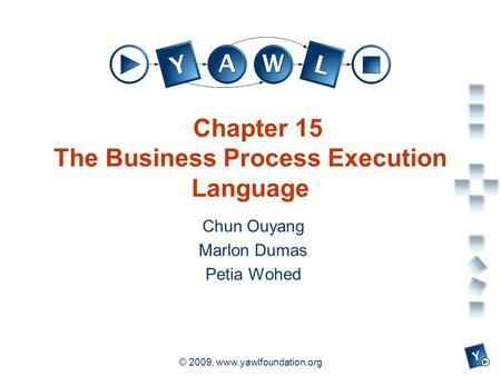 A university for the world real R © 2009, www.yawlfoundation.org Chapter 15 The Business Process Execution Language Chun Ouyang Marlon Dumas Petia Wohed.