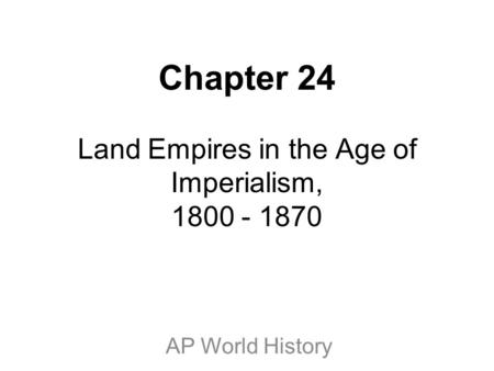 Chapter 24 Land Empires in the Age of Imperialism,