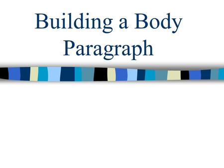 Building a Body Paragraph. What does a body paragraph start with? A. A transition word and thesis statement B. A topic sentence C. A transition word and.