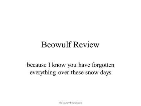Mrs. Moulton * British Literature Beowulf Review because I know you have forgotten everything over these snow days.