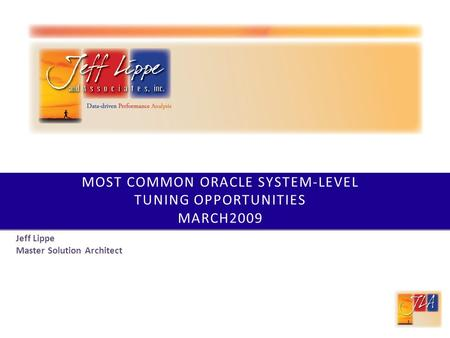 MOST COMMON ORACLE SYSTEM-LEVEL TUNING OPPORTUNITIES MARCH2009 Jeff Lippe Master Solution Architect.