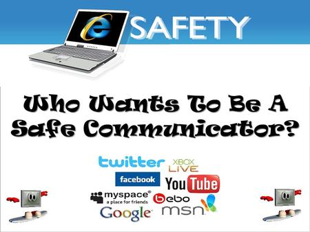 Who Wants To Be A Safe Communicator? What does the 'e' stand for when it is in front of words? For example: e-mail, e-safety etc…