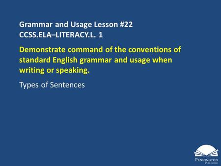 Grammar and Usage Lesson #22 CCSS.ELA–LITERACY.L. 1 Demonstrate command of the conventions of standard English grammar and usage when writing or speaking.