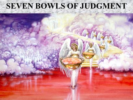 SEVEN BOWLS OF JUDGMENT. REVELATION OVERVIEW n Chapter 1 – John receives his Revelation of what will shortly take place n Chapter 2-3 – John writes the.