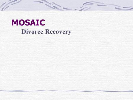 MOSAIC Divorce Recovery. Conflict Is Painful Conflict is one of the most painful aspects of our fallen world. When sinners like you and I rub shoulders.