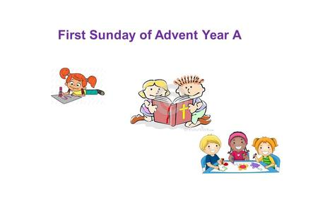 First Sunday of Advent Year A. Mary and Joseph had to travel a journey to prepare for Jesus' birth. We are on a journey preparing to meet Jesus.