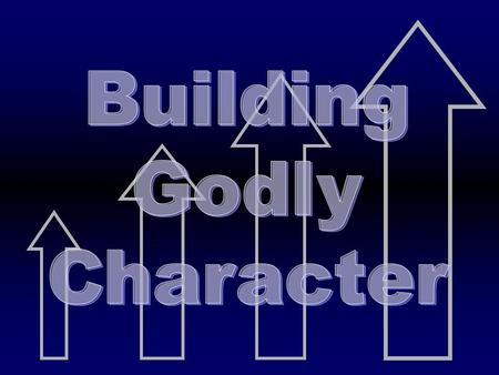 Building Godly Character.