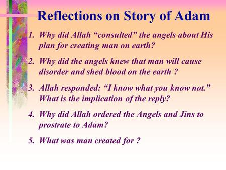 "Reflections on Story of Adam 1.Why did Allah ""consulted"" the angels about His plan for creating man on earth? 2.Why did the angels knew that man will cause."