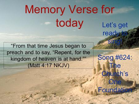 "Memory Verse for today ""From that time Jesus began to preach and to say, ""Repent, for the kingdom of heaven is at hand."""" (Matt 4:17 NKJV) Let's get ready."