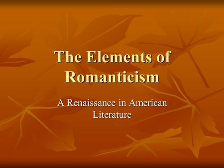 The Elements of Romanticism A Renaissance in American Literature.