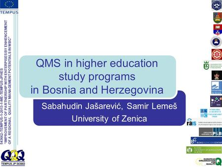 "543662-TEMPUS-1-2013-1-ME-TEMPUS-JPHES ""IMPROVEMENT OF PARTNERSHIP WITH ENTERPISES BY ENHENCEMENT OF A REGIONAL QUALITY MANAGEMENT POTENTIALS IN WBC"" Sabahudin."