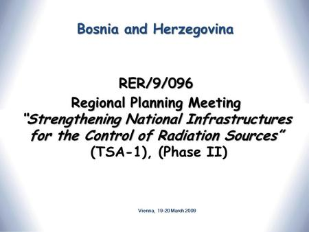 "Bosnia and Herzegovina RER/9/096 Regional Planning Meeting ""Strengthening National Infrastructures for the Control of Radiation Sources"" Regional Planning."