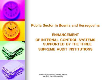 ICGFM 19th Annual Conference & Training; May 2005 Miami, Florida (USA) Public Sector in Bosnia and Herzegovina ENHANCEMENT OF INTERNAL CONTROL SYSTEMS.
