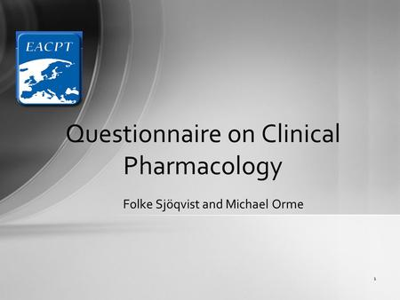 Folke Sjöqvist and Michael Orme 1 Questionnaire on Clinical Pharmacology.