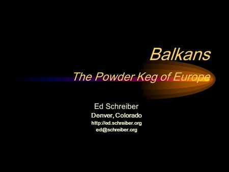 Balkans The Powder Keg of Europe Ed Schreiber Denver, Colorado