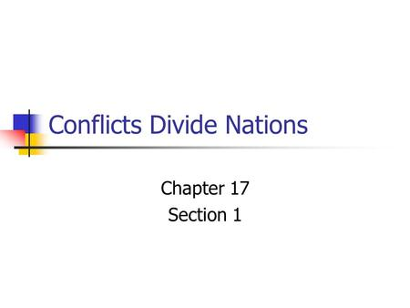 Conflicts Divide Nations Chapter 17 Section 1. Ethnic Differences Lead to Conflicts In recent decades, many wars and conflicts have arisen over ethnic.