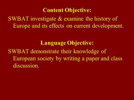 Content Objective: SWBAT investigate & examine the history of Europe and its effects on current development. Language Objective: SWBAT demonstrate their.