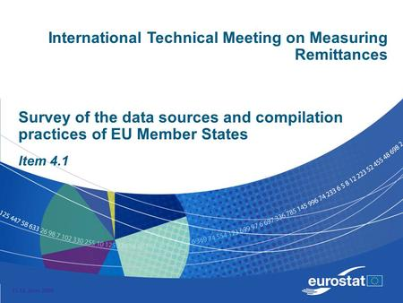11-12 June 2009 Survey of the data sources and compilation practices of EU Member States Item 4.1 International Technical Meeting on Measuring Remittances.