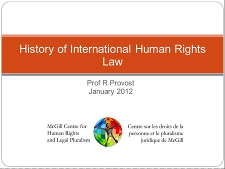 Prof R Provost January 2012 History of International Human Rights Law.