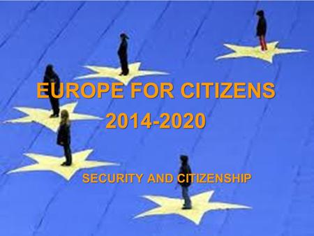 A project implemented by the HTSPE consortium This project is funded by the European Union SECURITY AND CITIZENSHIP EUROPE FOR CITIZENS 2014-2020.