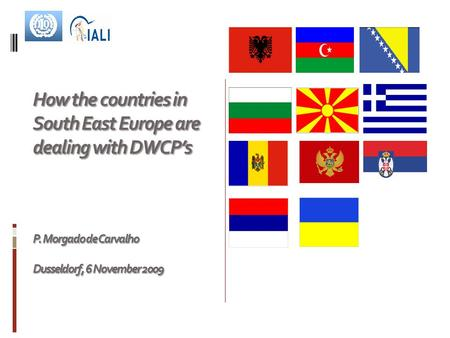 How the countries in South East Europe are dealing with DWCP's P. Morgado de Carvalho Dusseldorf, 6 November 2009.