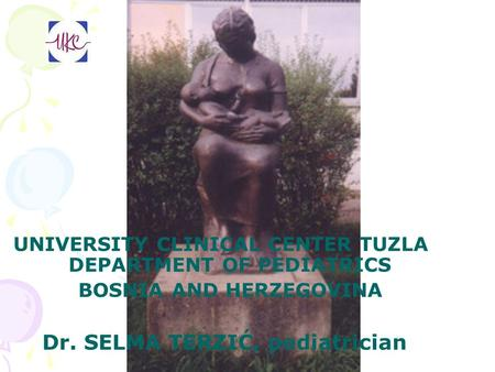 UNIVERSITY CLINICAL CENTER TUZLA DEPARTMENT OF PEDIATRICS BOSNIA AND HERZEGOVINA Dr. SELMA TERZIĆ, pediatrician.