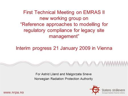 "Www.nrpa.no First Technical Meeting on EMRAS II new working group on ""Reference approaches to modelling for regulatory compliance for legacy site management"""