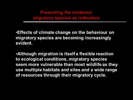 Presenting the evidence: migratory species as indicators Effects of climate change on the behaviour on migratory species are becoming increasingly evident.