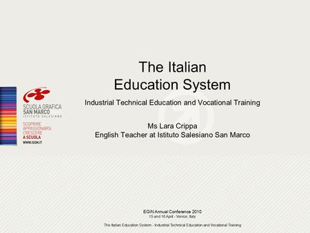 EGIN Annual Conference 2010 15 and 16 April - Venice, Italy The Italian Education System - Industrial Technical Education and Vocational Training The Italian.