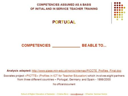 COMPETENCIES ASSUMED AS A BASIS OF INITIAL AND IN SERVICE TEACHER TRAINING PORTUGAL School of Higher Education of Santarém – Cristina Novo –