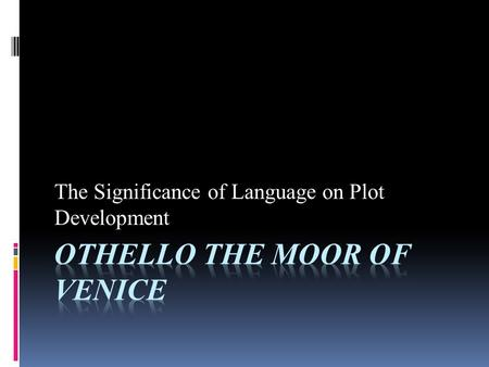 The Significance of Language on Plot Development.
