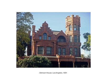 Stimson House, Los Angeles, 1891. Buhl Mansion, Sharon, PA, 1891.