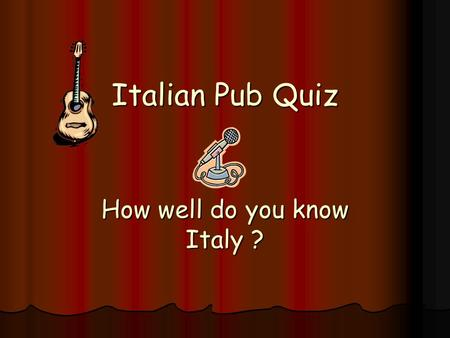 Italian Pub Quiz How well do you know Italy ?.  1. In which city is the leaning tower? A. Florence B. Pisa C. Naples.