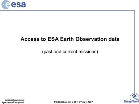 DOSTAG Meeting #51, 3 rd May 2007 Access to ESA Earth Observation data (past and current missions)