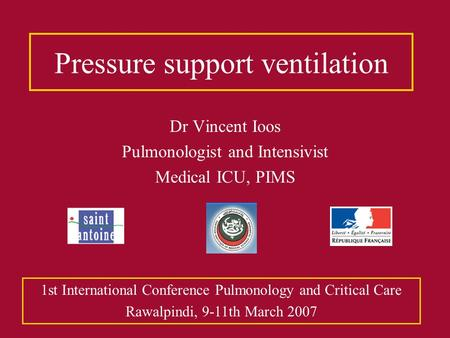 Pressure support ventilation Dr Vincent Ioos Pulmonologist and Intensivist Medical ICU, PIMS 1st International Conference Pulmonology and Critical Care.