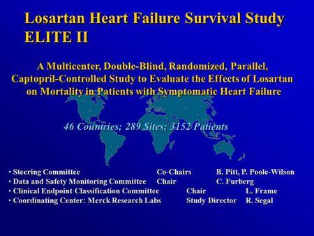 Losartan Heart Failure Survival Study ELITE II Losartan Heart Failure Survival Study ELITE II A Multicenter, Double-Blind, Randomized, Parallel, Captopril-Controlled.