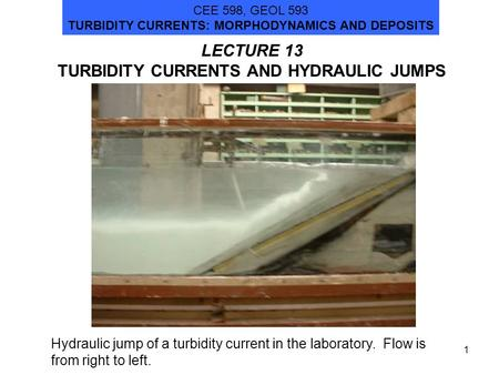 LECTURE 13 TURBIDITY CURRENTS AND HYDRAULIC JUMPS