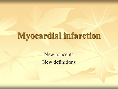 Myocardial infarction New concepts New definitions.