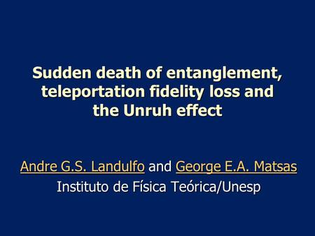 Sudden death of entanglement, teleportation fidelity loss and the Unruh effect Andre G.S. LandulfoAndre G.S. Landulfo and George E.A. Matsas George E.A.