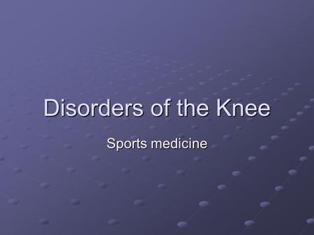 Disorders of the Knee Sports medicine. Chondromalacia Patella Abnormal softening of the cartilage under the kneecap Symptoms are generally a vague discomfort.