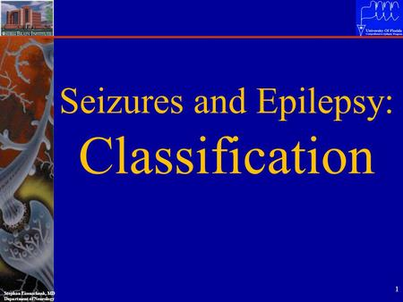 Stephan Eisenschenk, MD Department of Neurology 1 Seizures and Epilepsy: Classification.