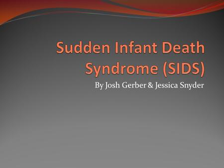 By Josh Gerber & Jessica Snyder. What is SIDS SIDS stands for sudden infant death syndrome SIDS isn't any one illness or disease. Approximately 2,500.