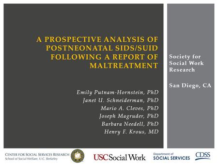 A PROSPECTIVE ANALYSIS OF POSTNEONATAL SIDS/SUID FOLLOWING A REPORT OF MALTREATMENT Emily Putnam-Hornstein, PhD Janet U. Schneiderman, PhD Mario A. Cleves,