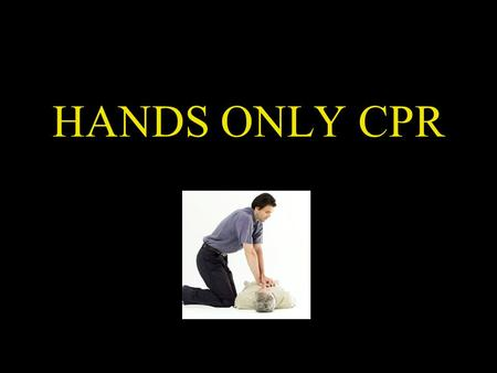 HANDS ONLY CPR.