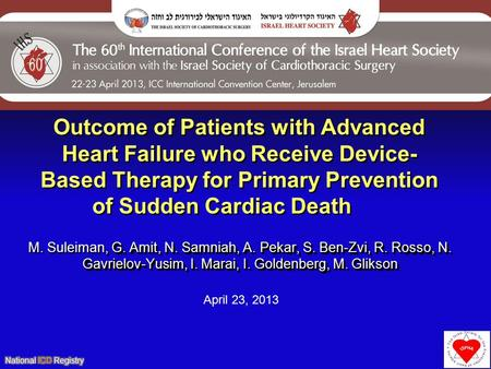 Outcome of Patients with Advanced Heart Failure who Receive Device- Based Therapy for Primary Prevention of Sudden Cardiac Death, G. Amit, N. Samniah,